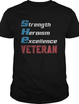Strength heroism excellence veteran shirt
