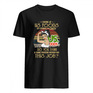 Strong Woman I Work At Us Foods Do You Think A Sane Person Would Do This Job Vintage  Classic Men's T-shirt