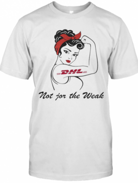 Strong Woman Tattoos Dhl Not For The Weak T-Shirt