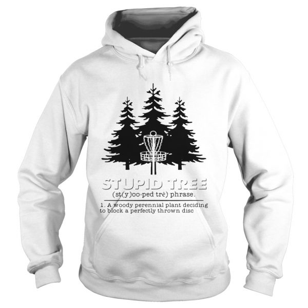 Stupid tree a woody perennial plant deciding to block a perfectly thrown disc  Hoodie