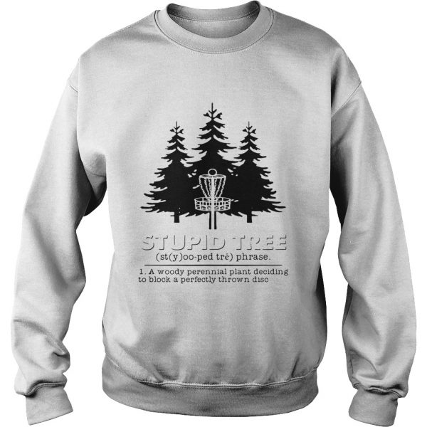 Stupid tree a woody perennial plant deciding to block a perfectly thrown disc  Sweatshirt