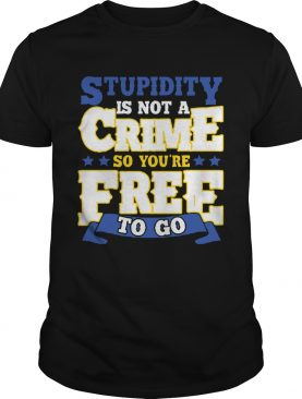 Stupidity Is Not A Crime shirt