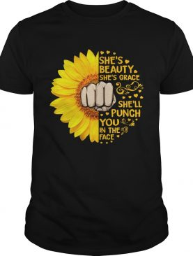 Sunflower Shes Beauty Shes Grace Shell Punch You In The Face shirt