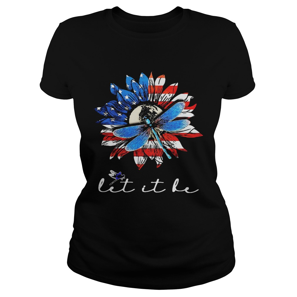 Sunflower and dragonfly let it be American flag veteran Independence Day Classic Ladies