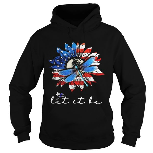 Sunflower and dragonfly let it be American flag veteran Independence Day  Hoodie