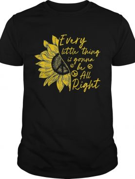 Sunflower every little thing is gonna be all right shirt