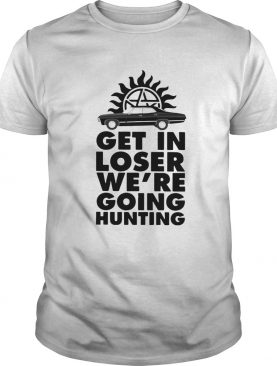 Supernatural get in loser were going hunting shirt