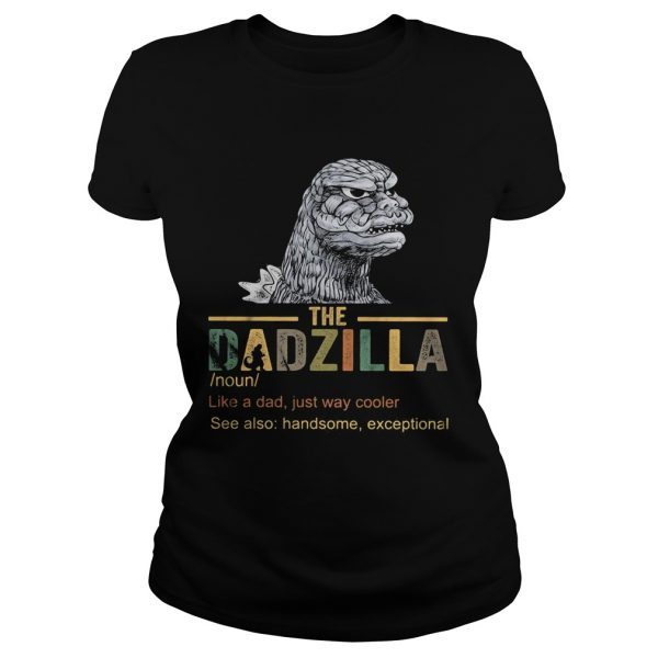 The dadzilla noun like a dad just way cooler  Classic Ladies