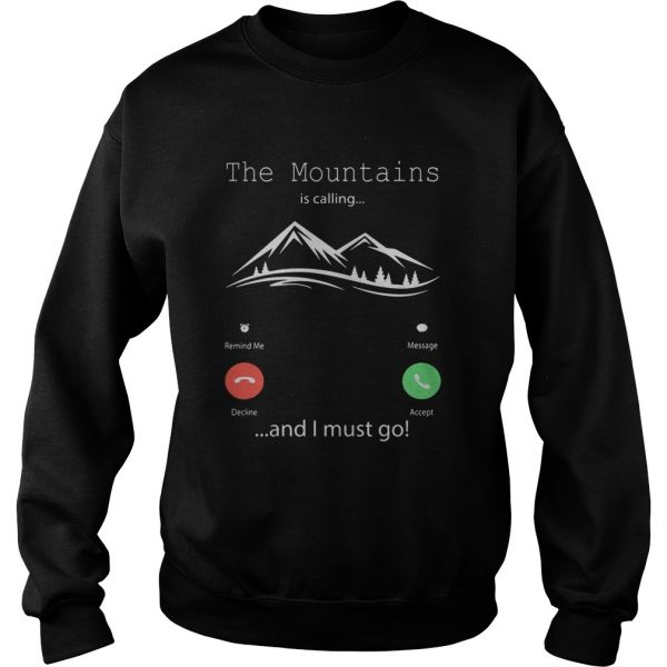 The mountains is calling and I must go  Sweatshirt