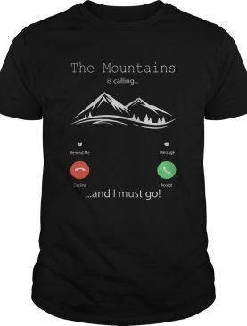 The mountains is calling and I must go shirt