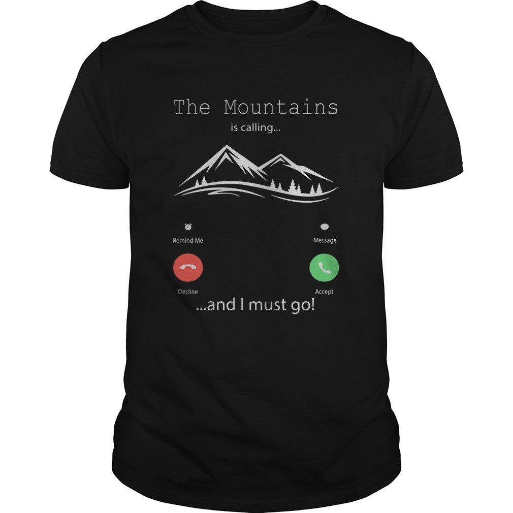 The mountains is calling and I must go Unisex