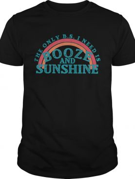 The only bs I need is booze and sunshine vintage shirt