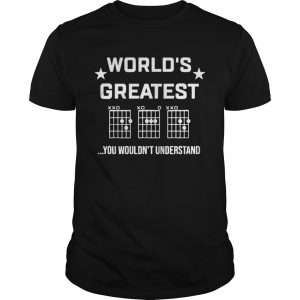 Worlds Greatest You Wouldnt Understand  Unisex
