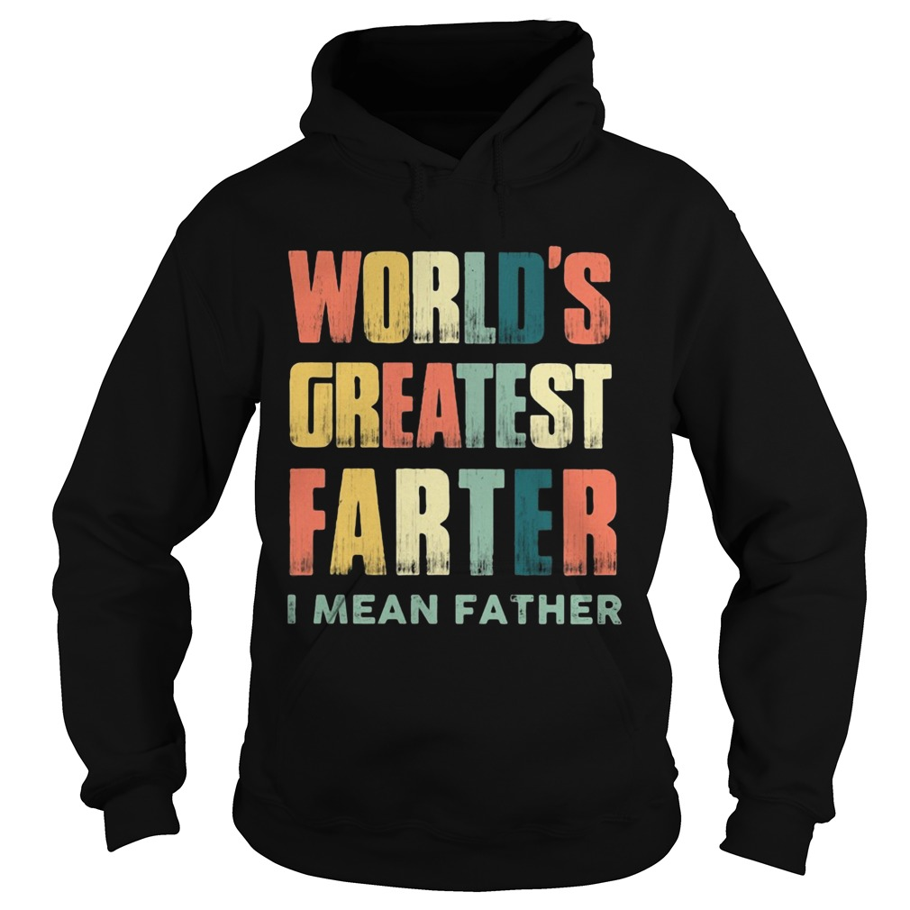 Worlds greatest farter I mean father vintage Hoodie