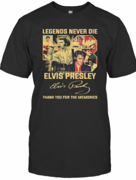 43 Legends Never Die Elvis Presley Thank You For The Memories Signature T-Shirt