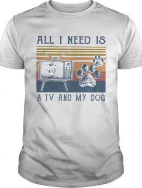 All i need is a tv and my dog paw vintage retro shirt