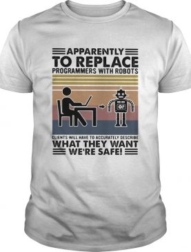 Apparently to replace programmers with robots what they want were safe vintage retro shirt