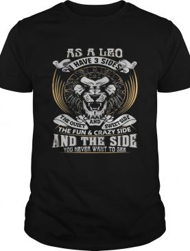 As A Leo Have 3 sider The Quiet AND Swett Side The Fun And The Side You Never Want To See Lion shir