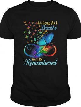 As Long As I Breathe Youll Be Remembered shirt