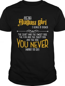 As an august girl I have 3 sides you never want to see shirt