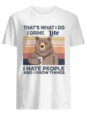 Bear that's what i do i drink miller lite i hate people and i know things vintage retro shirt