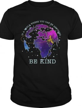 Bee in a world where you can be anything be kind shirt