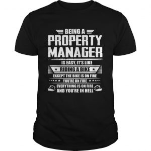 Being a property manager is easy its like riding a bike except the bike is on fire youre on fire s Unisex