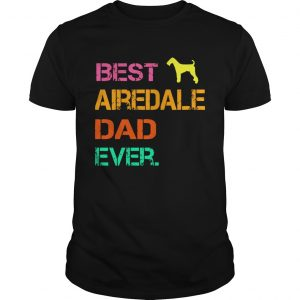 Best Airedale Dad Ever  Unisex