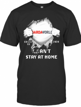 Blood Insides Gardaworld Covid 19 2020 I Can'T Stay At Home T-Shirt