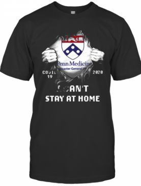 Blood Insides Penn Medicine Lancaster General Health Covid 19 2020 I Can'T Stay At Home T-Shirt