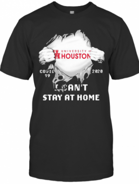 Blood Insides University Of Houston Covid 19 2020 I Can'T Stay At Home T-Shirt