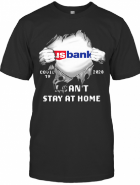 Blood Insides Us Bank Covid 19 2020 I Can'T Stay At Home T-Shirt