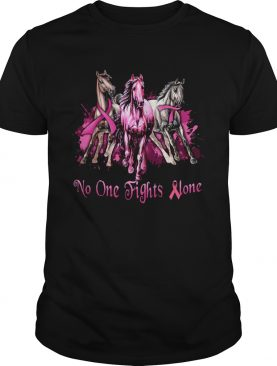 Breast cancer horses no one fights alone shirt
