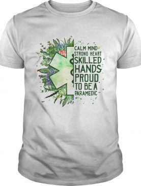 Calm mind strong heart skilled hands proud to be a paramedic shirt