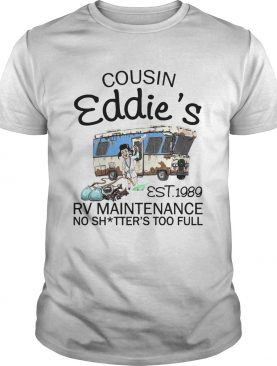 Cousin Eddies Est 1989 Rv Maintenance No Shitters Too Full shirt