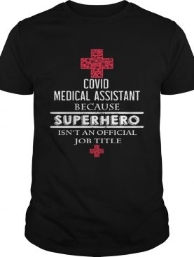 Covid medical assistant because superhero isnt an official job title shirt