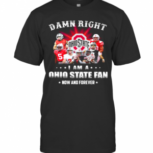 Damn Right I Am A Ohio State Fan Now And Forever Stars T-Shirt Classic Men's T-shirt