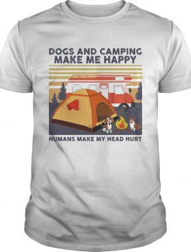 Dogs And Camping Make Me Happy Humans Make My Head Hurt Vintage Retro shirt