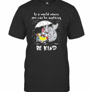 Dr Seuss And Elephant In A World Where You Can Be Anything Be Kind T-Shirt Classic Men's T-shirt