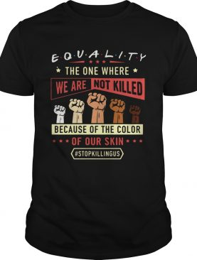 Equality The One Where We Are Not Killed Because Of The Color Of Out Skin Stopkillngus Black Lives