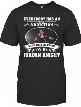 Everybody Has An Addiction Mine Just Happens To Be Jordan Knight T-Shirt