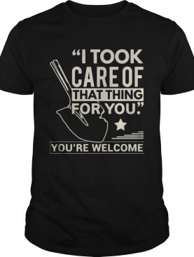 Farmer i took care of that thing for you youre welcome star shirt