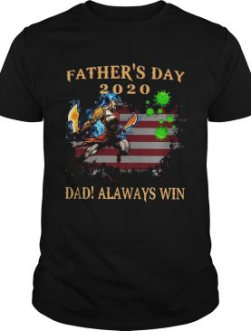 Fathers Day 2020 Dad Always Win Vs Coronavirus American Flag shirt