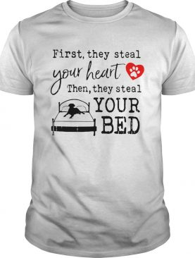 First They Steal Your Heart Then They Steal Your Bed shirt