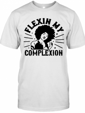 Flexin My Complexion Meaning Black T-Shirt
