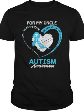 For My Uncle Never Give Up Autism Awareness shirt