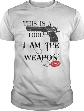 Gun this is tool I am the weapon lipstick shirt