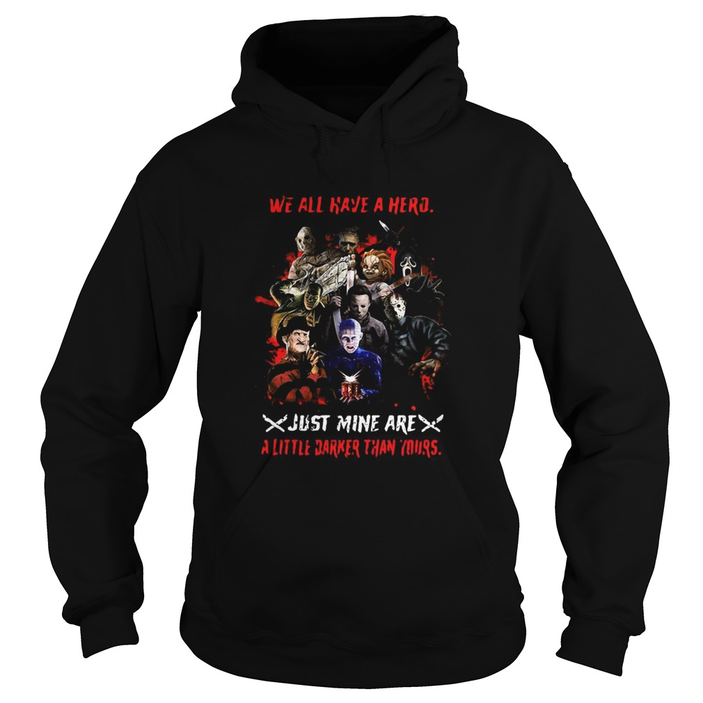 Halloween we all have a hero just mine are a little darker than yours Hoodie