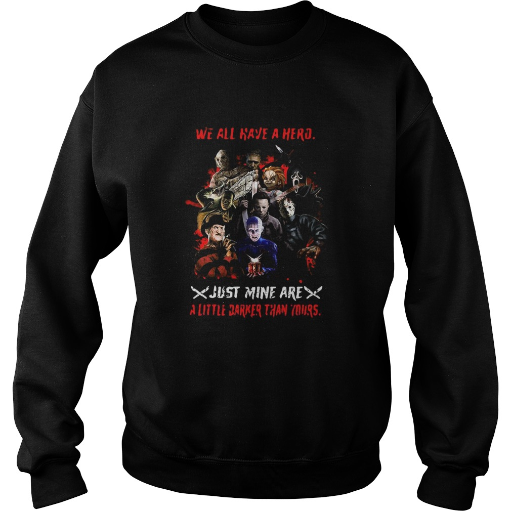 Halloween we all have a hero just mine are a little darker than yours Sweatshirt