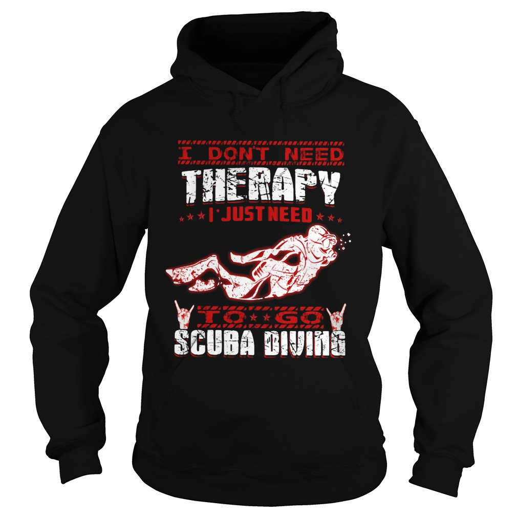 I Dont Need Therapy I Just Need To Go Scuba Diving Red White Hoodie